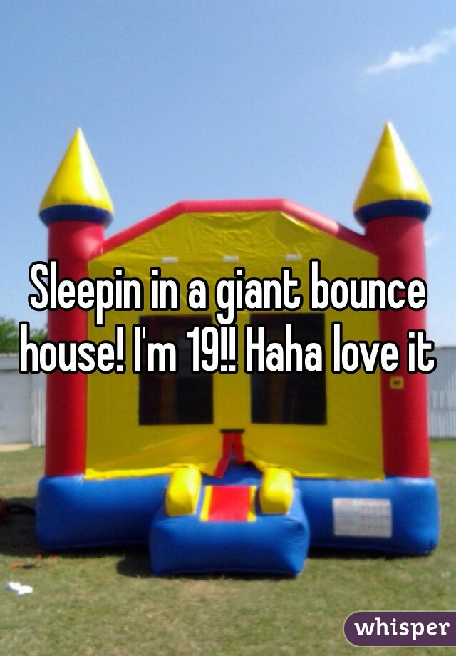 Sleepin in a giant bounce house! I'm 19!! Haha love it