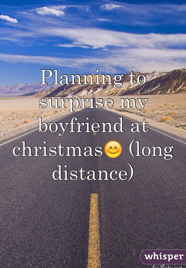 Planning to surprise my boyfriend at christmas😊 (long distance)