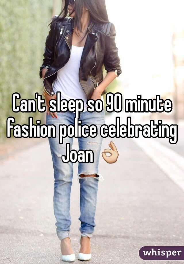 Can't sleep so 90 minute fashion police celebrating Joan 👌