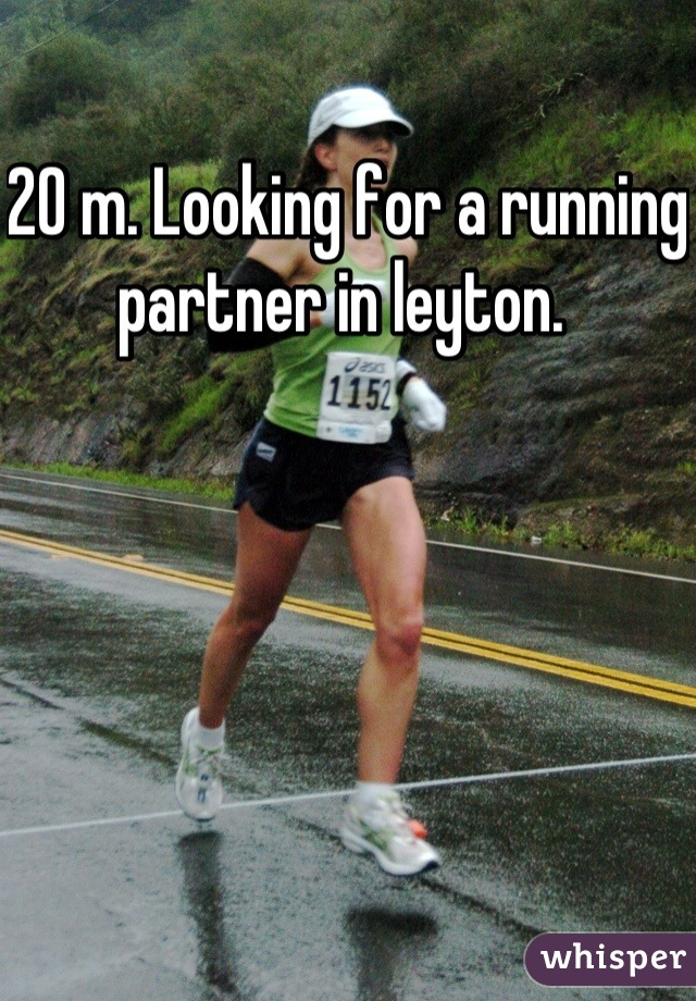 20 m. Looking for a running partner in leyton.