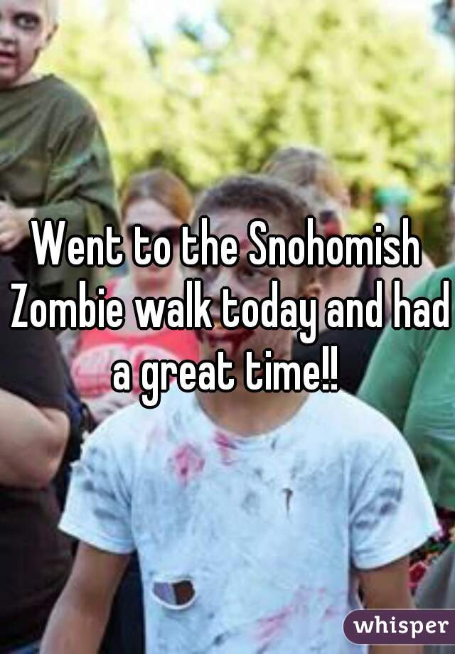 Went to the Snohomish Zombie walk today and had a great time!!