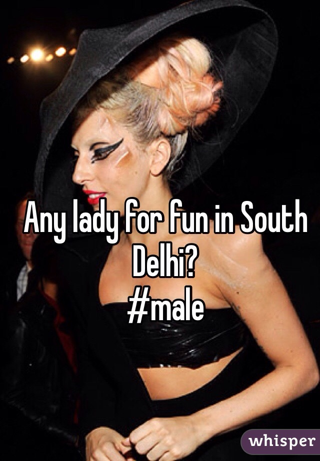 Any lady for fun in South Delhi? #male