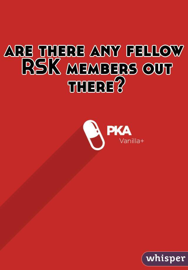are there any fellow RSK members out there?