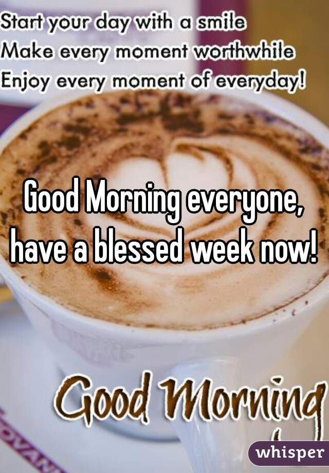 Good Morning everyone, have a blessed week now!