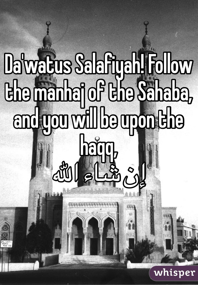 Da'watus Salafiyah! Follow the manhaj of the Sahaba, and you will be upon the haqq,  إن شاء الله