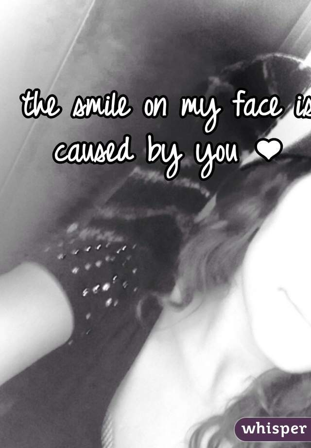 the smile on my face is caused by you ❤
