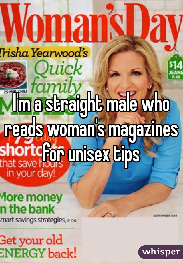 I'm a straight male who reads woman's magazines for unisex tips