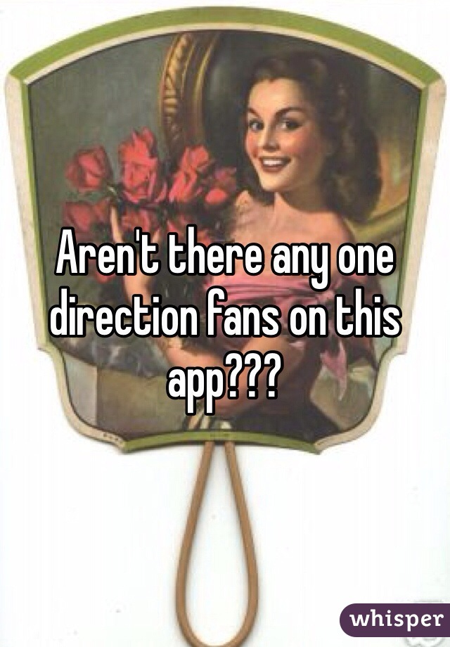 Aren't there any one direction fans on this app???