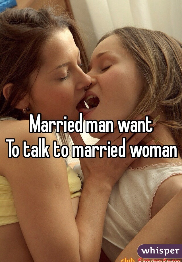 Married man want To talk to married woman