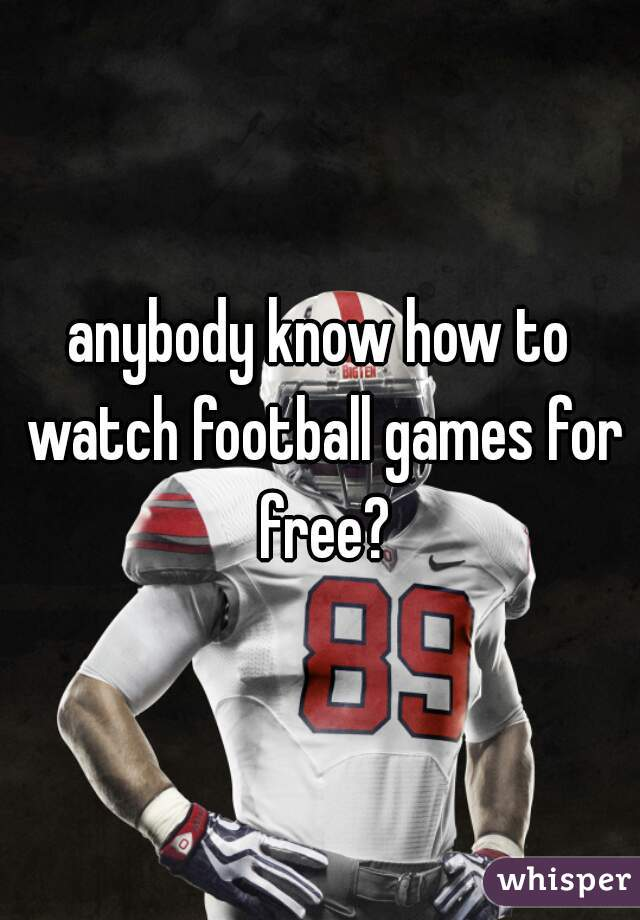 anybody know how to watch football games for free?