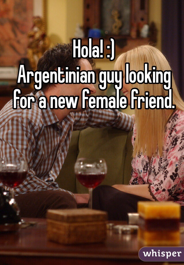 Hola! :) Argentinian guy looking for a new female friend.