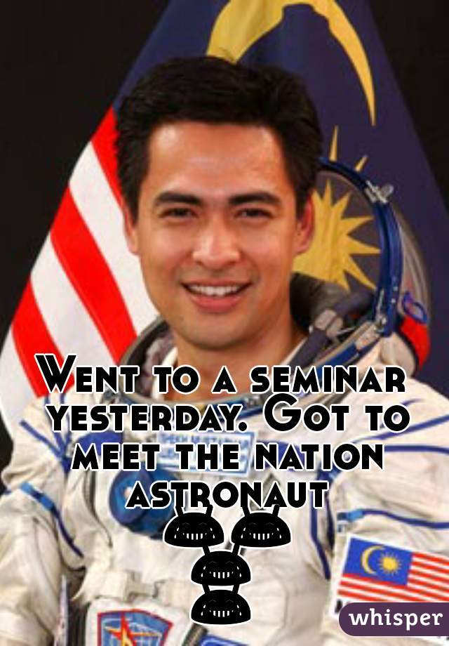 Went to a seminar yesterday. Got to meet the nation astronaut 😂😂😂😂