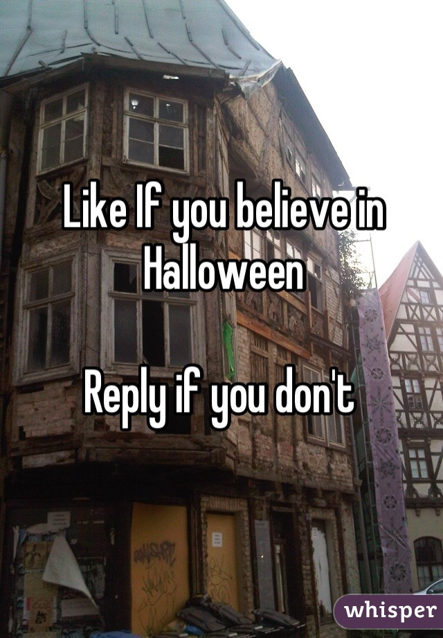 Like If you believe in Halloween  Reply if you don't