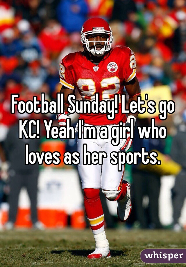 Football Sunday! Let's go KC! Yeah I'm a girl who loves as her sports.