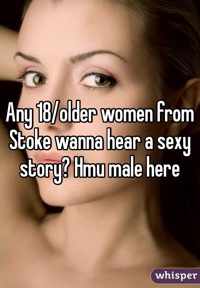 Any 18/older women from Stoke wanna hear a sexy story? Hmu male here
