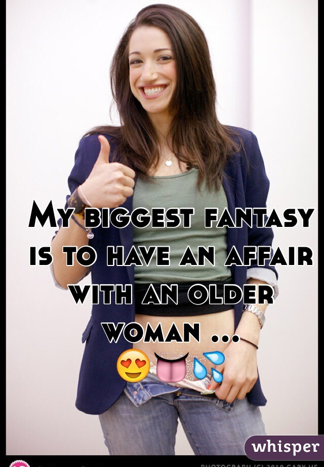 My biggest fantasy is to have an affair with an older woman ... 😍👅💦