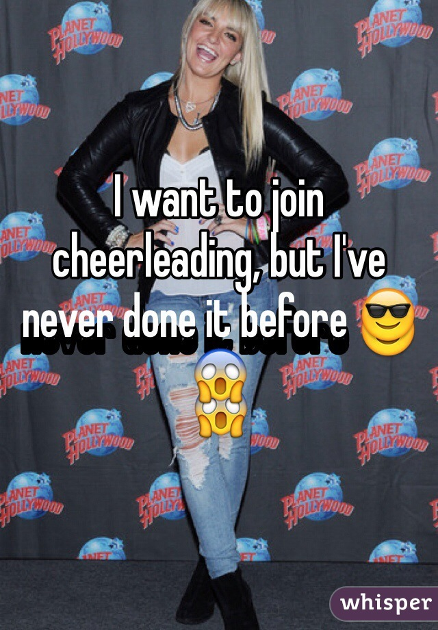 I want to join cheerleading, but I've never done it before 😎😱