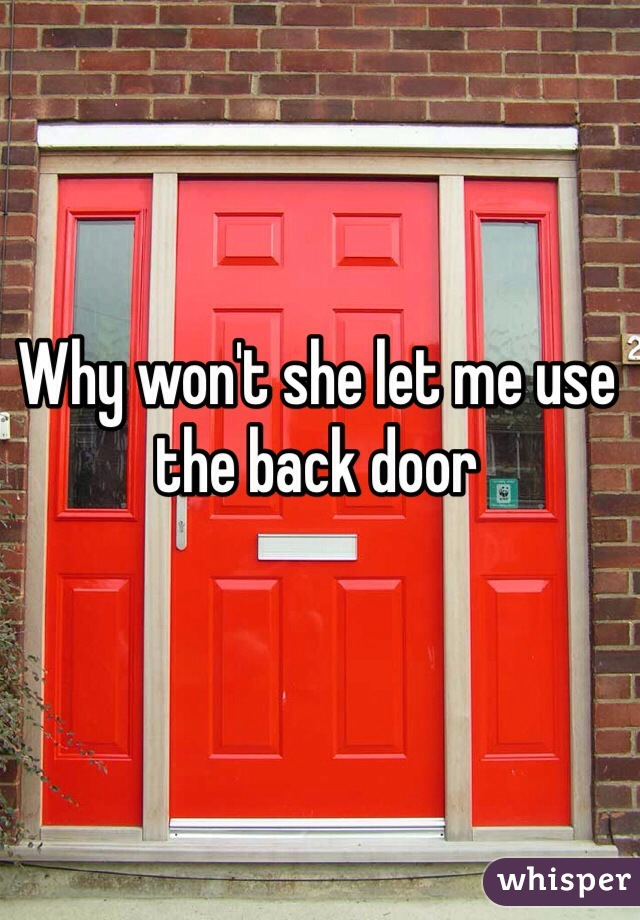 Why won't she let me use the back door