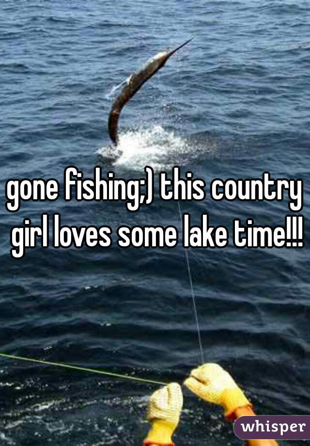 gone fishing;) this country girl loves some lake time!!!