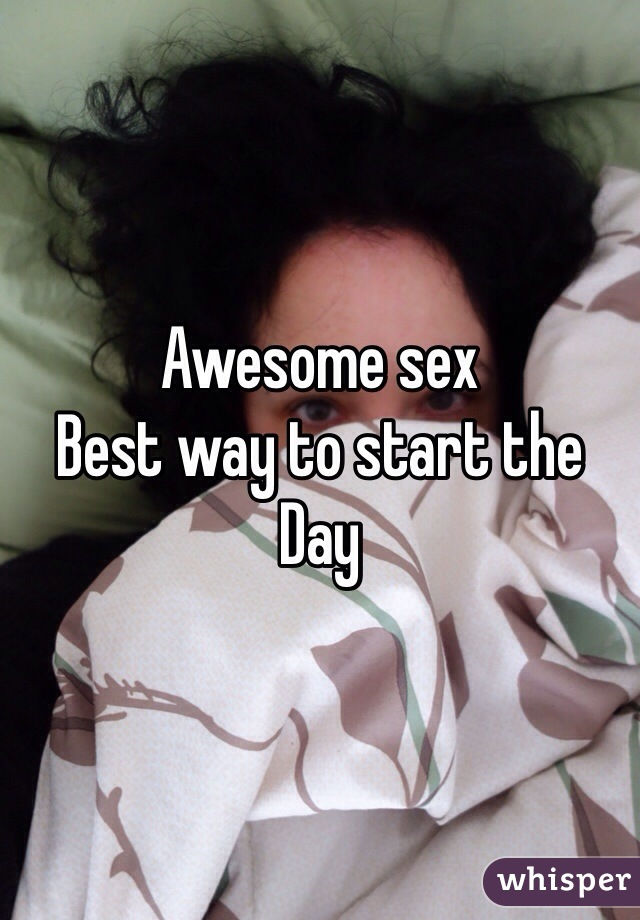 Awesome sex  Best way to start the  Day
