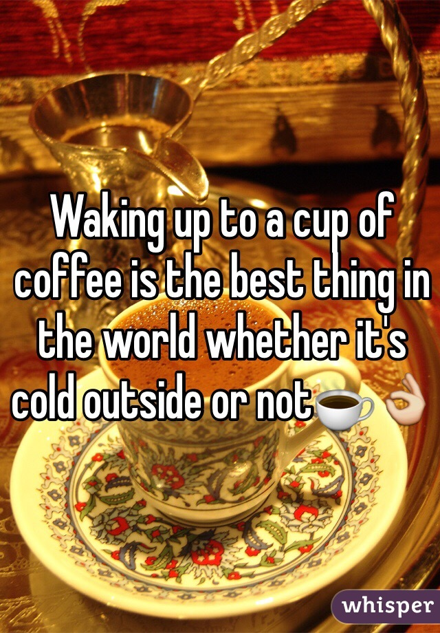 Waking up to a cup of coffee is the best thing in the world whether it's cold outside or not☕️👌