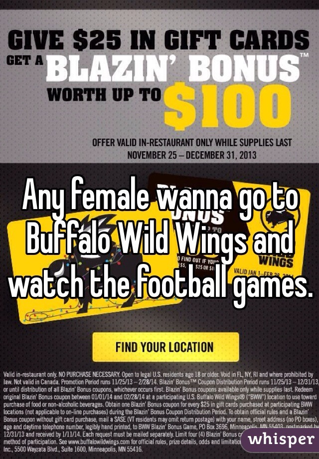 Any female wanna go to Buffalo Wild Wings and watch the football games.