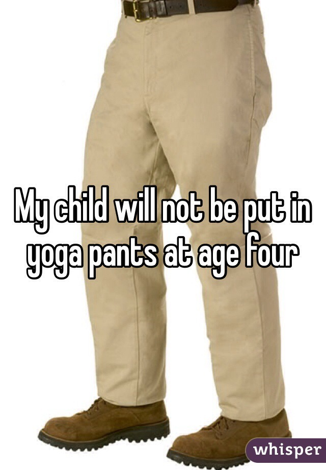 My child will not be put in yoga pants at age four