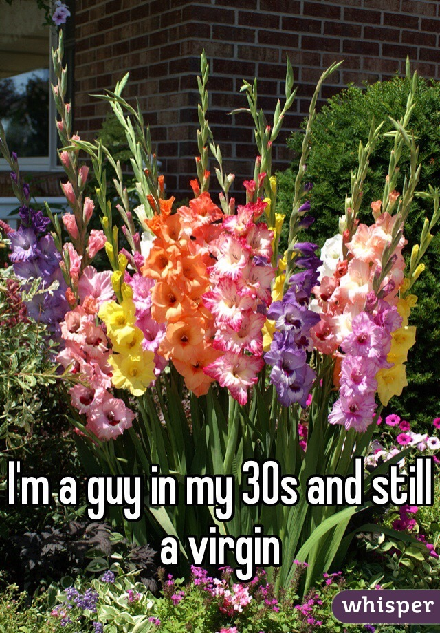 I'm a guy in my 30s and still a virgin