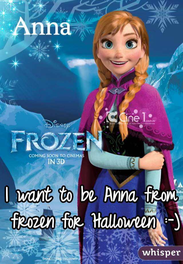 I want to be Anna from frozen for Halloween :-)