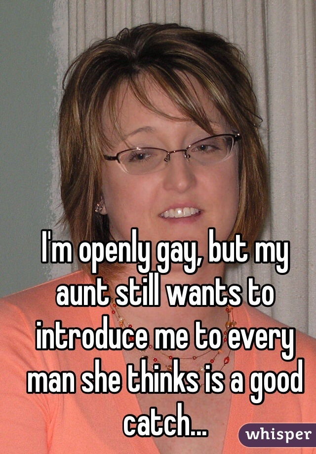 I'm openly gay, but my aunt still wants to introduce me to every man she thinks is a good catch...