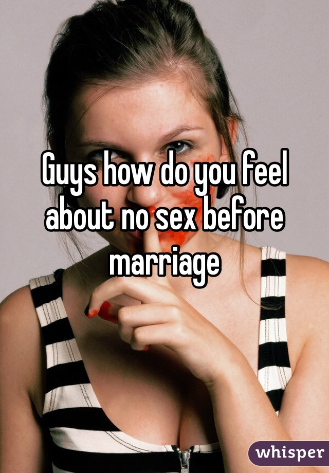 Guys how do you feel about no sex before marriage