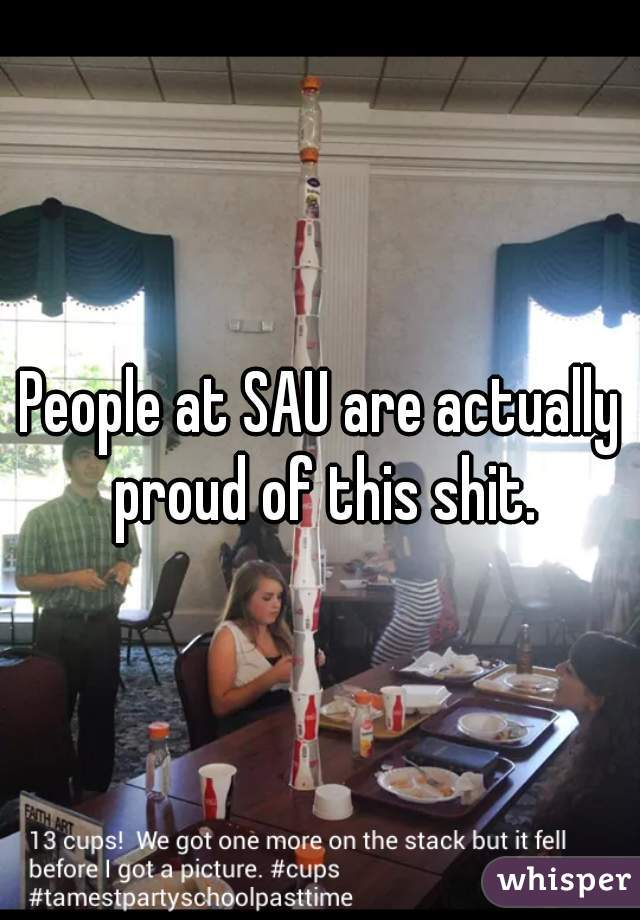 People at SAU are actually proud of this shit.