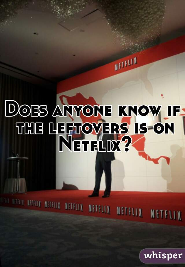 Does anyone know if the leftovers is on Netflix?