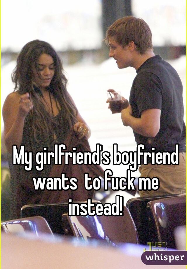 My girlfriend's boyfriend wants  to fuck me instead!