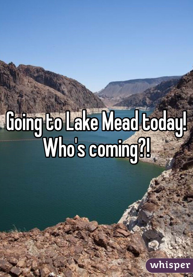 Going to Lake Mead today! Who's coming?!