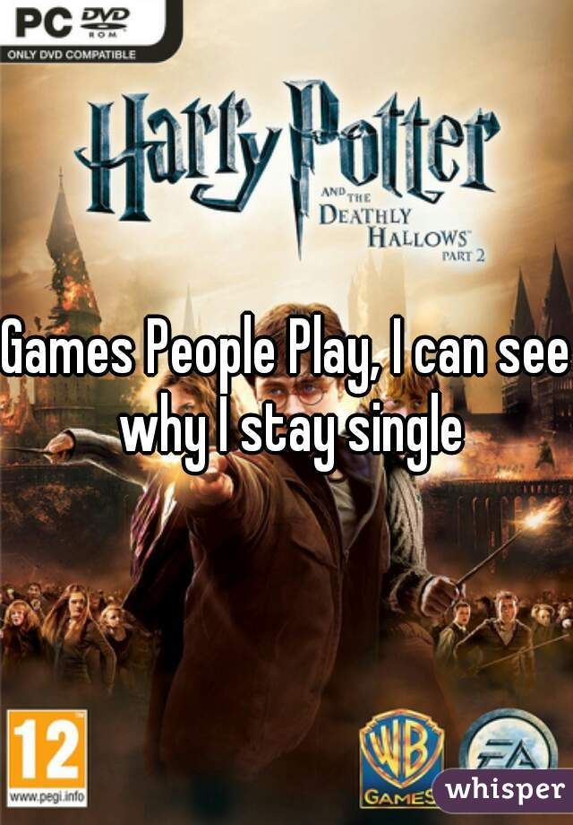 Games People Play, I can see why I stay single