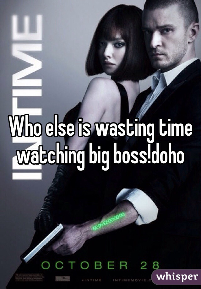 Who else is wasting time watching big boss!doho