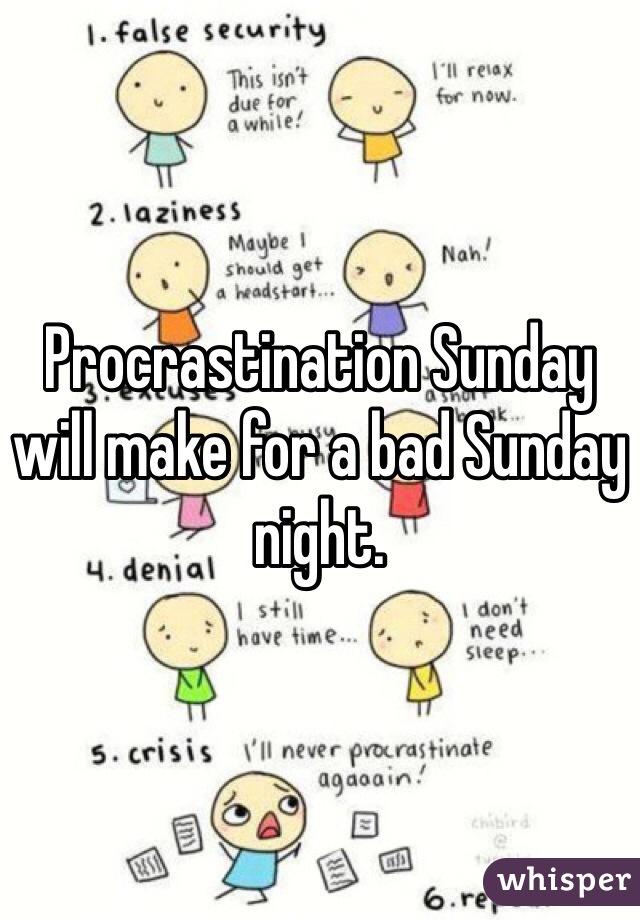 Procrastination Sunday will make for a bad Sunday night.