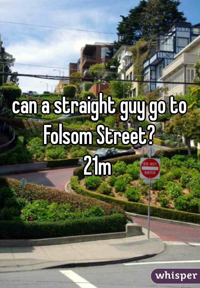 can a straight guy go to Folsom Street?  21m