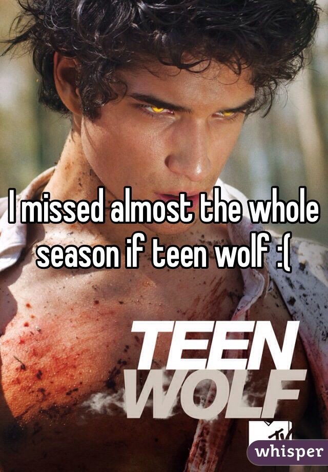 I missed almost the whole season if teen wolf :(