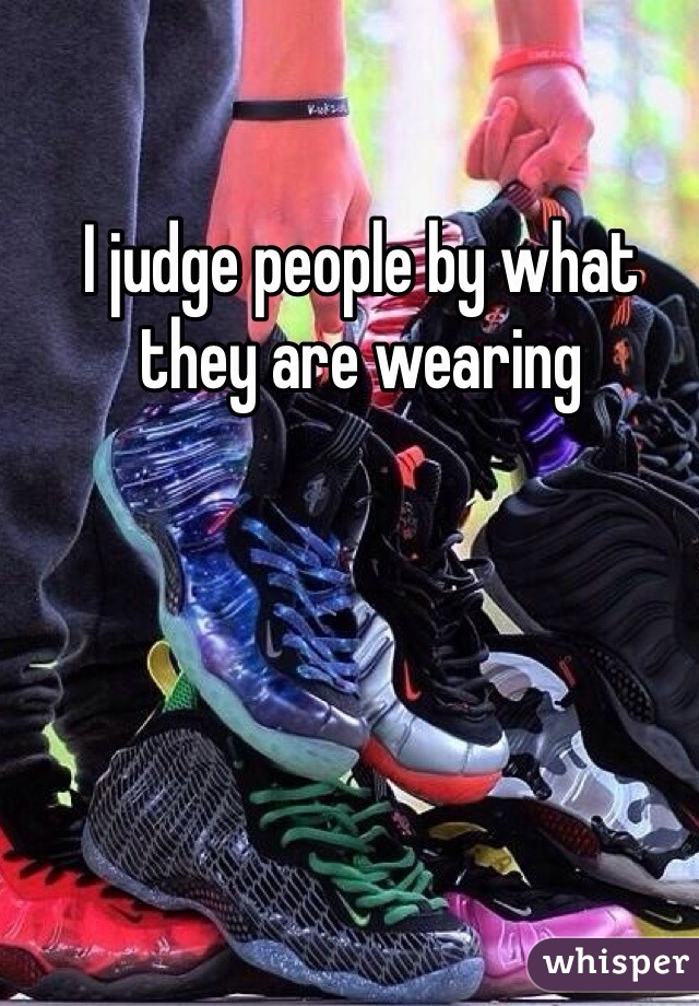 I judge people by what they are wearing