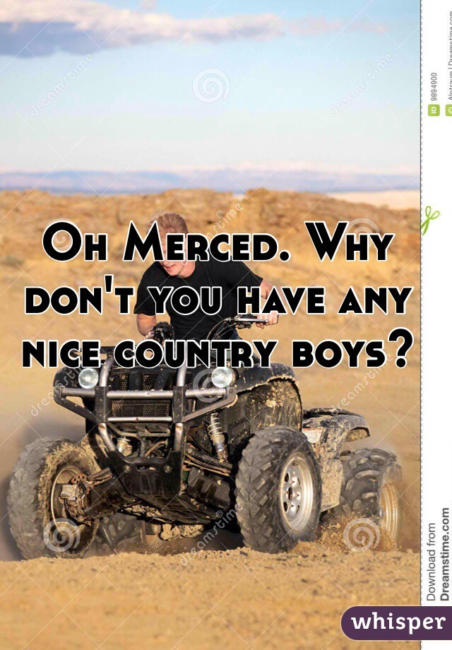 Oh Merced. Why don't you have any nice country boys?