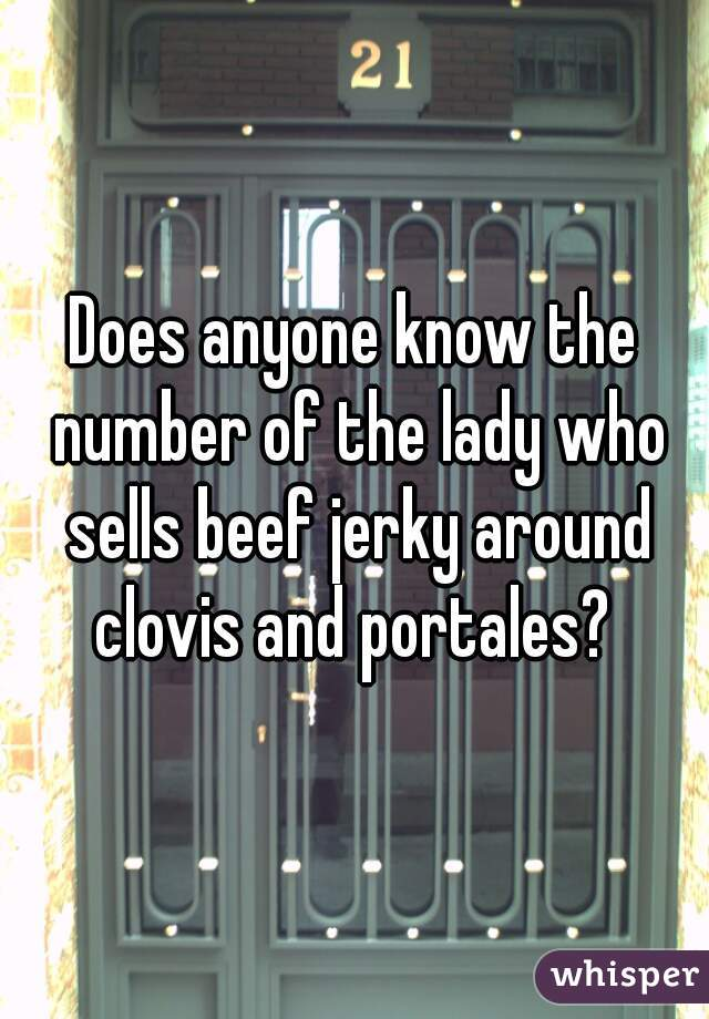 Does anyone know the number of the lady who sells beef jerky around clovis and portales?