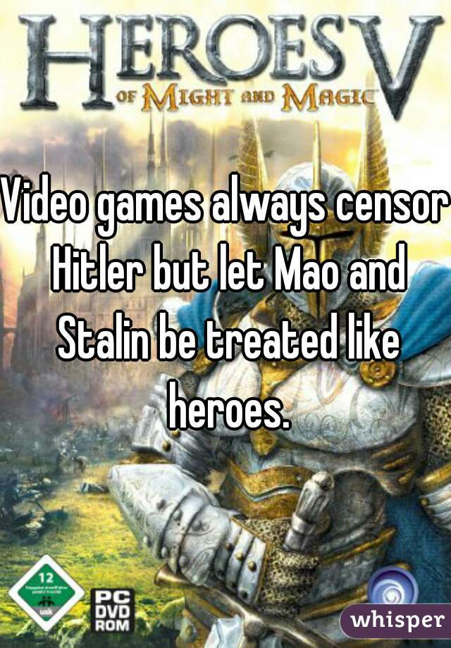 Video games always censor Hitler but let Mao and Stalin be treated like heroes.