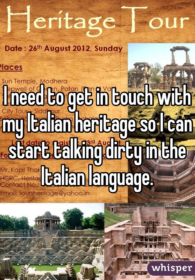 I need to get in touch with my Italian heritage so I can start talking dirty in the Italian language.