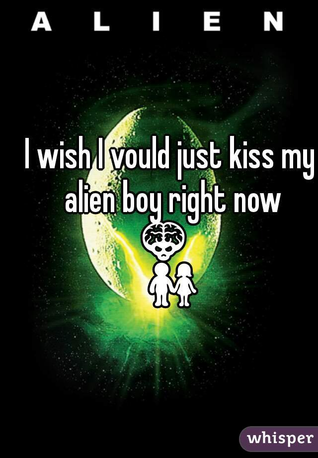 I wish I vould just kiss my alien boy right now 👾   👫