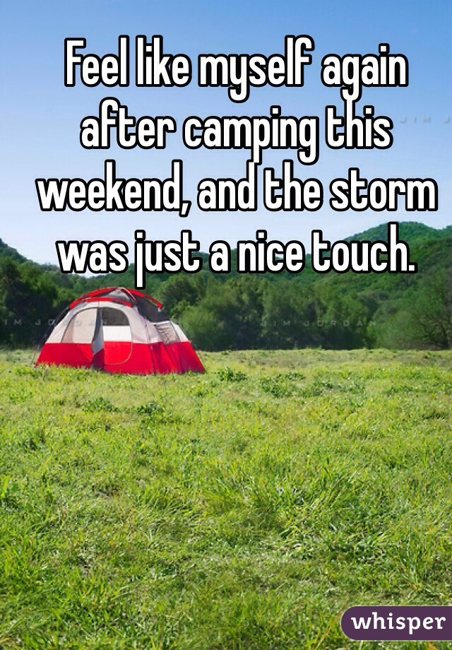 Feel like myself again after camping this weekend, and the storm was just a nice touch.