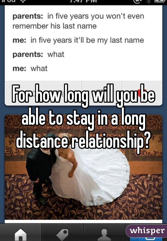 For how long will you be able to stay in a long distance relationship?