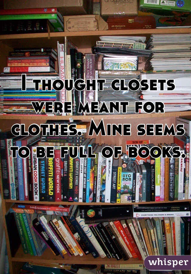 I thought closets were meant for clothes. Mine seems to be full of books.