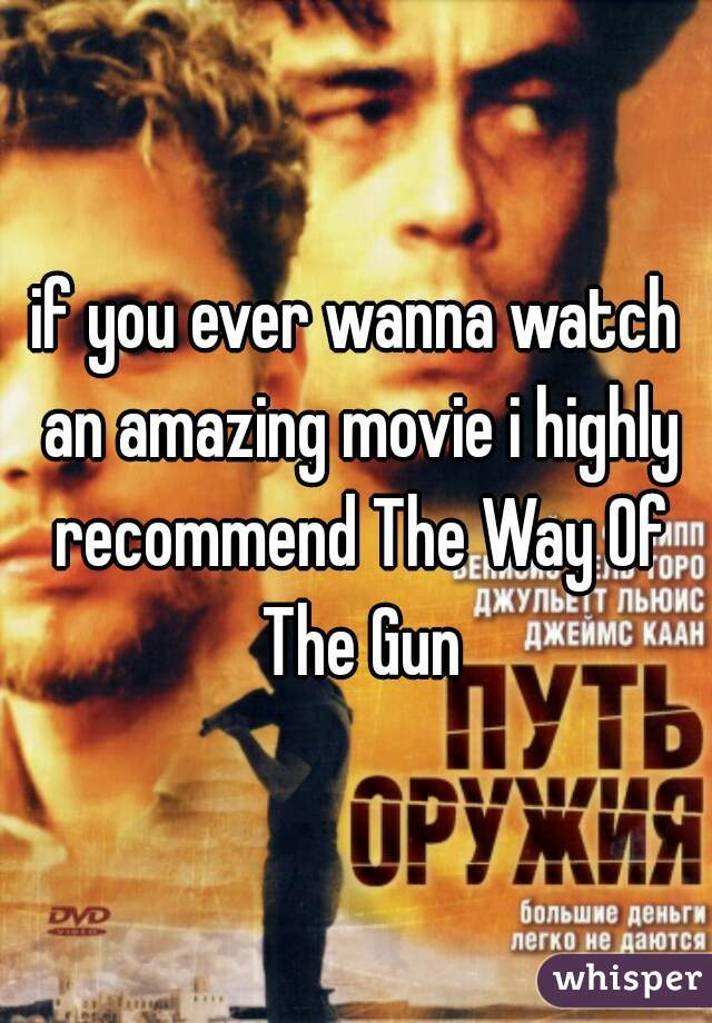 if you ever wanna watch an amazing movie i highly recommend The Way Of The Gun